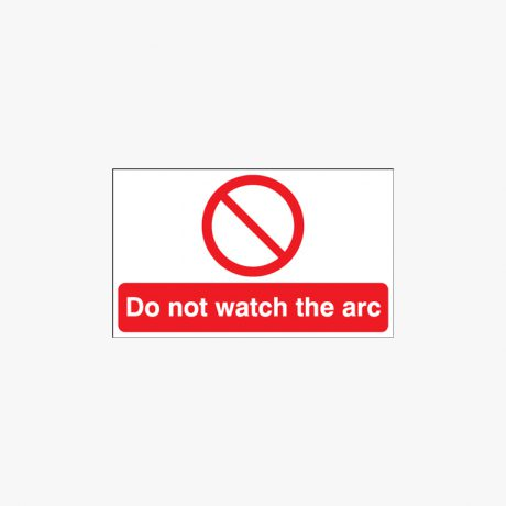 300x500mm Do Not Watch The Arc Plastic Signs