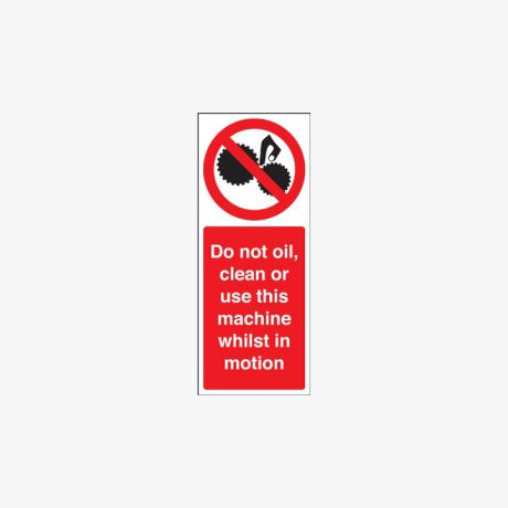 Do Not Oil, Clean Or Use This Machine Whilst In Motion Signs