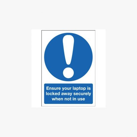 Ensure Your Laptop Is Locked Away / Stored Securely