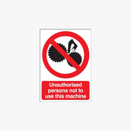 Unauthorised Persons Not To Use This Machine Signs