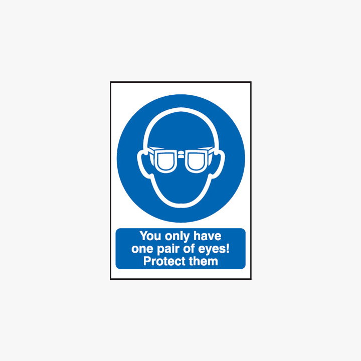 You Only Have One Pair Of Eyes! Self Adhesive Plastic Signs 300 mm x 400 mm